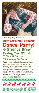 Wear an Ugly Sweater and bring a nice one to donate for some good karma fun.